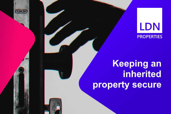 Advice for keeping an inherited property secure